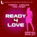 Timmy Vegas & Tim Phin & Abigail Bailey - Ready 4 Love ( Timmy Vegas Club Mix )