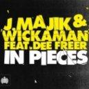 J Majik & Wickaman - In Pieces (Xilent Remix)