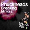 Phuckheads - Breaking Mirrors (Radio Edit)