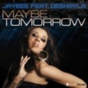 Jaybee feat. Deshayla - Maybe Tomorrow (MadHouse & Christopher S & Mike Candys Bootleg)