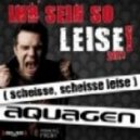 Aquagen - Ihr Seid So Leise! 2011 (scheisse, scheisse leise) (Sean Finn Original 1999 Vox Remix)