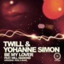 Twill & Yohanne Simon - Be My Lover feat. Will Diamond (Club Remix Short)