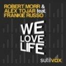 Robert Morr & Alex Tojar feat. Frankie Russo - We Love Life (Original Extended Sutilvox Mix)