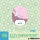 Lady Packa - Who! (Original Mix)