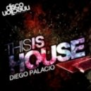 Diego Palacio - This Is House (Original Mix)