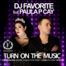 DJ Favorite feat. Paula P'Cay - Turn On The Music (DeRom Remix)