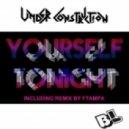 Under Construction - Yourself Tonight (Original Mix)