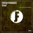 Fresh Produce - Stay (Extended Edit)