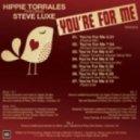 Hippie Torrales feat. Steve Luxe - You\'re For Me (Fulvio Perniola Pressure Rmx)