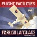 FLIGHT FACILITIES - Foreign Language (feat Jess - Flight Facilities extended mix)