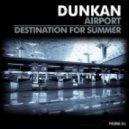 Dunkan -  Destination For Summer (Original Mix)