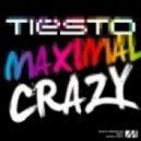 Tiesto - Maximal Crazy (Original Mix)