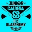 Junior Caldera Ft. Jack Strify - (It Is) Blasphemy