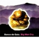 Banco De Gaia - Big Men Cry