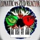 Lunatic vs. Zed Reactor - Future Shaper