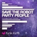 Save The Robot - Party People (Original Mix)