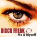 Disco Freak - Me And Myself (Radio Mix)