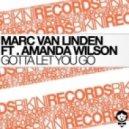 Marc Van Linden, Amanda Wilson - Gotta Let You Go (Matt Parell Nevermind Remix)