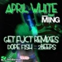 Ming April White - Get Fuct feat Ming (2Beeps Remix)