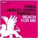 Dinka feat. Hadley & Danny Inzerillo - Reach For Me (Chris Reece Remix)