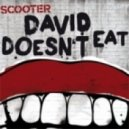 Scooter - David Doesn't Eat