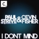 Cevin Fisher, Paul Strive - I Dont Mind (Original Mix)