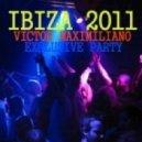 Victor Maximiliano - Addicted to IBIZA 2011