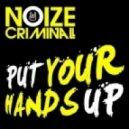 Noize Criminal - Put Your Hands Up (Club Mix)