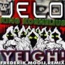JELO, King Kornelius - Yeigh! (Frederik Mooij Remix)
