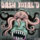 Dash Total\'D - Dreaming (Original Mix)
