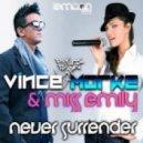 Vince Morke & Miss Emily - Never Surrender (Original Mix)