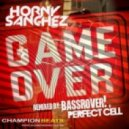 Horny Sanchez - Game Over (Perfect Cell Remix)