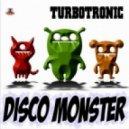 Turbotronic - Disco Monster (Radio Mix)