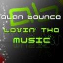 Alan Bounce - Lovin' The Music (Radio Edit)