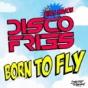 Disco Fries - Born To Fly Feat. Niles Mason (Extended Mix)