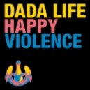 Dada Life  - Happy Violence (No Body Remix)