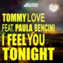 Tommy Love feat. Paula Bencini - I Feel You Tonight (Tommy's Big Room Mix)