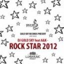 DJ GOLD SKY feat A&K - ROCK STAR 2012 (DJ TOSHIY Remix)