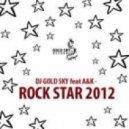 DJ GOLD SKY feat A&K - Rock Star 2012 (Ruslan Mitrofanov Remix)