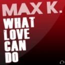 Max K - What Love Can Do (Manox Remix)