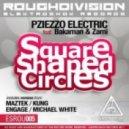 Pziezzo Electric feat Bakaman & Zami - Square Shaped Circles (Kung Remix)