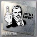Dj Ashton - Just Be a bad boy (original mix)