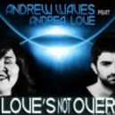 Andrew Waves feat. Andrea Love -  Love's Not Over (Original Mix)