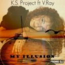 K.S. Project ft V.Ray - My Illusion