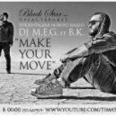 DJ M.E.G. ft. BK - Make your move (Dj Aristocrat  Remix)