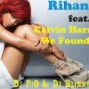 Rihanna feat.Calvin Harris - We Found Love (Dj PiO & Dj Blinky Remix)