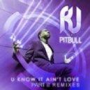 R.J. feat. Pitbull - U Know It Ain't Love  (Spankers Remix Censored)