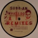Subb-an - What I Do feat. Frank Carter III (Konrad Black\'s \'\'What I Did To You\'\' Remix)