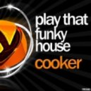 Cooker - Play That Funky House (Tim Le Funk Remix)