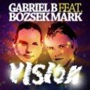 Gabriel B & Bozsek Mark - Vision (OrgazmiXound Remix)
